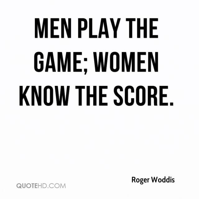 Games Quotes men play the game women know the score