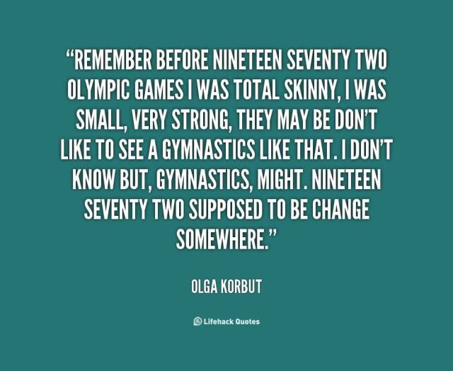 Games Quotes remember before nineteen seventy two olympic games i was total skinny i was small very strong they may be don't like to see
