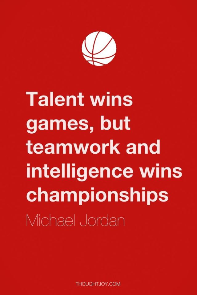 Games Quotes talent wins games but teamwork and intelligence wins championships
