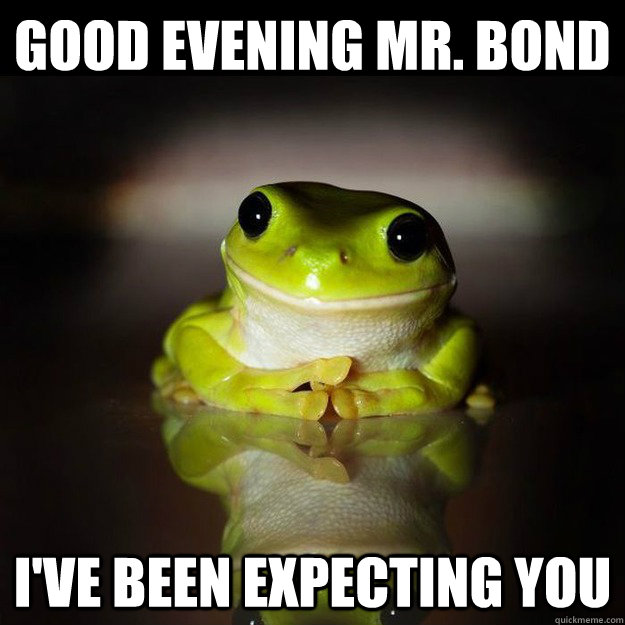 Good Evening Memes good evening Mr. bond