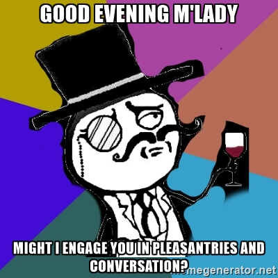 Good evening m'lady might i engage Good Evening Meme