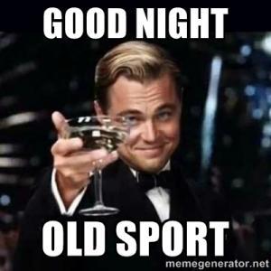 Good night old sport Goodnight meme