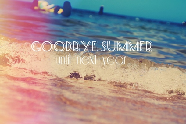 Goodbye Summer Quotes Goodbye summer until next year