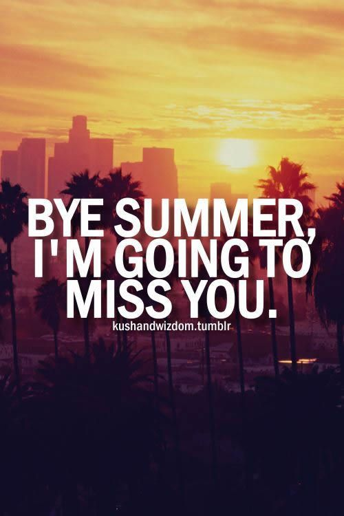 Goodbye Summer Quotes bye summer I'm going to miss you