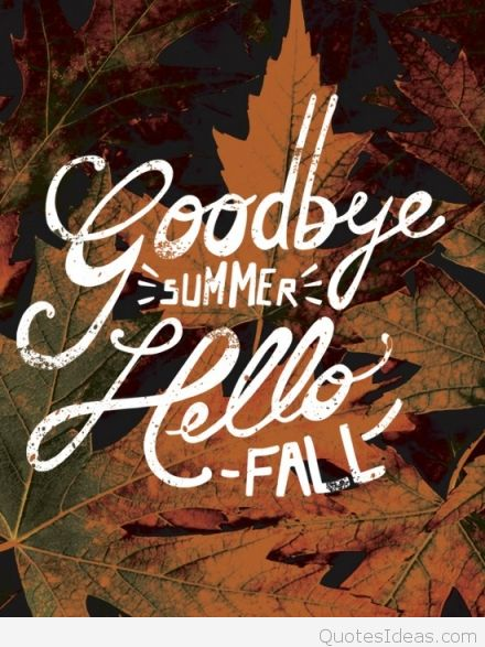 Goodbye Summer Quotes goodbye summer hello fall.