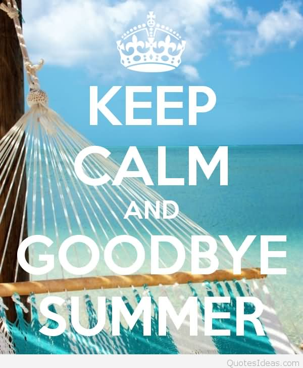 Goodbye Summer Quotes keep calm and goodbye summer