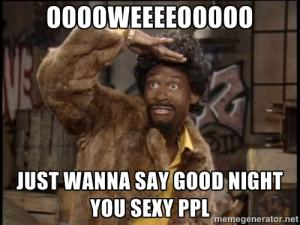 Goodnight meme ooooweeeeeeoooo just wanna say good night