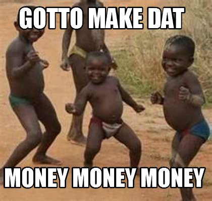 Gotto make dat money money money Money Memes