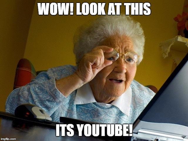 Grandma Internet Memes Wow! Look At This Its Youtube!