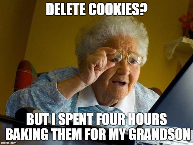 Grandma Memes Deleter Cookies But I Spent Four Hours Baking Them