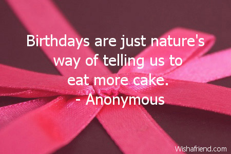 Happy Birthday Quotes birthdays are just nature's way of telling us to
