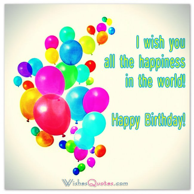 Happy Birthday Quotes i wish you all the happiness in the world