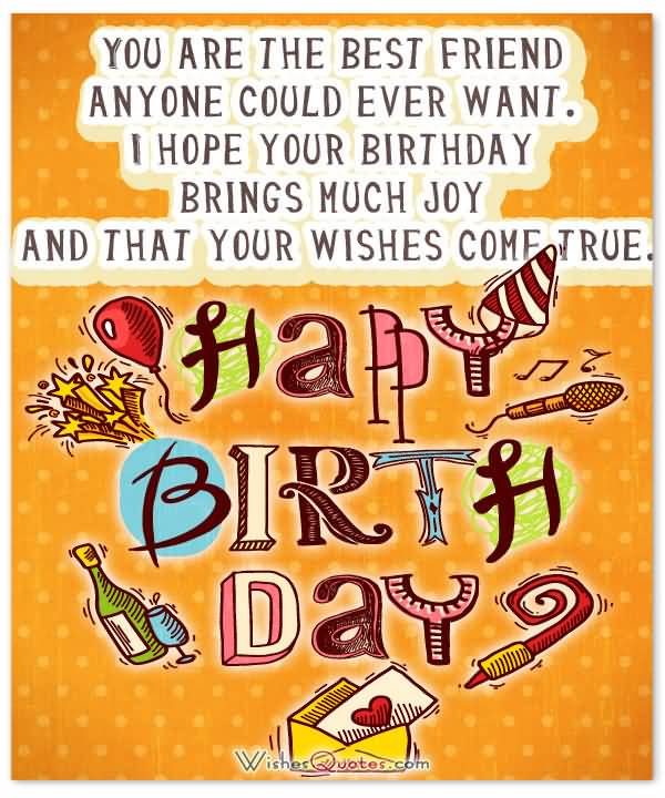 Happy Birthday Sayings you are the best friend anyone could ever want i hope your birthday brings much joy