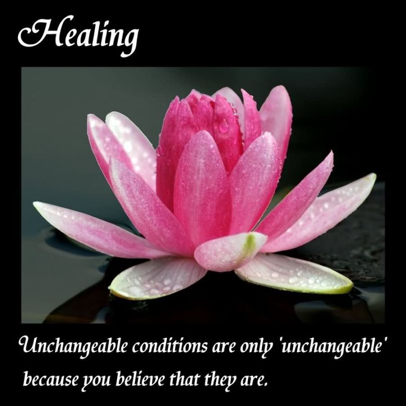 Healing Quotes healing unchangeable conditions are