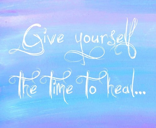 Healing Sayings give yourself the time to heal