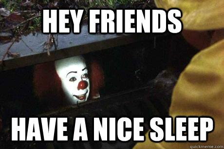 Hey friends have a nice sleep Goodnight meme