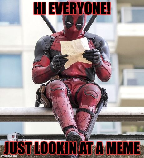 Hi Everyone Just Lookin At A Meme Funny Deadpool Meme