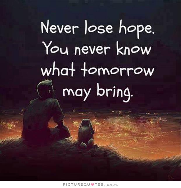 Hope Quotes never lose hope you never know what tomorrow