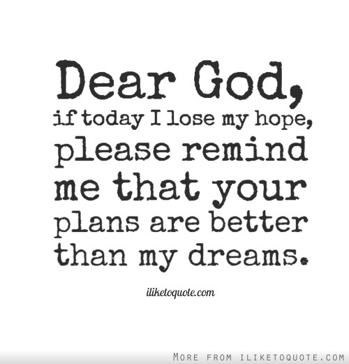 Hope Sayings dear god if today i lose my hope please remind me that your