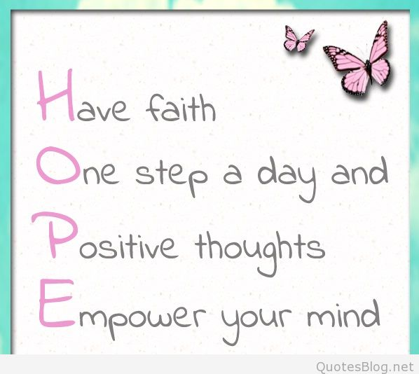 Hope Sayings have faith one step a day and positive thoughts empower your mind