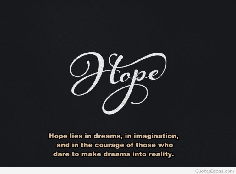 Hope Sayings hope lie in dreams in imagination and in the courage of those who dare to make dreams