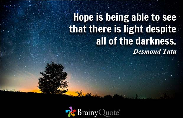 Hope Sayings hope is being able to see that there is light despite all