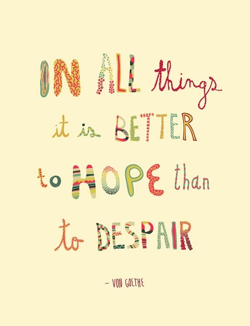 Hope Sayings in all things it is better to hope than to despair