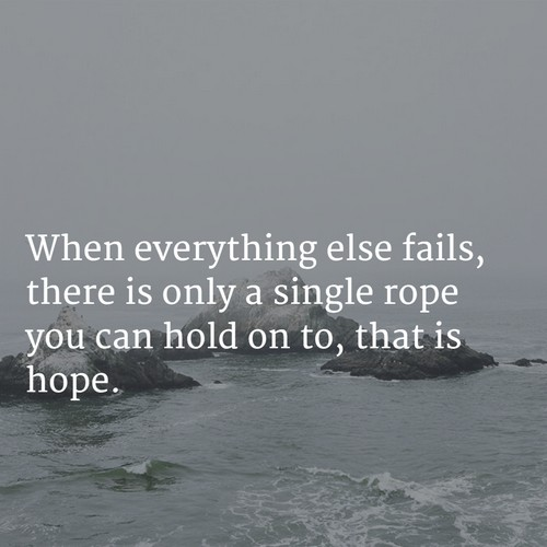 Hope Sayings when everything else fails there is only a single