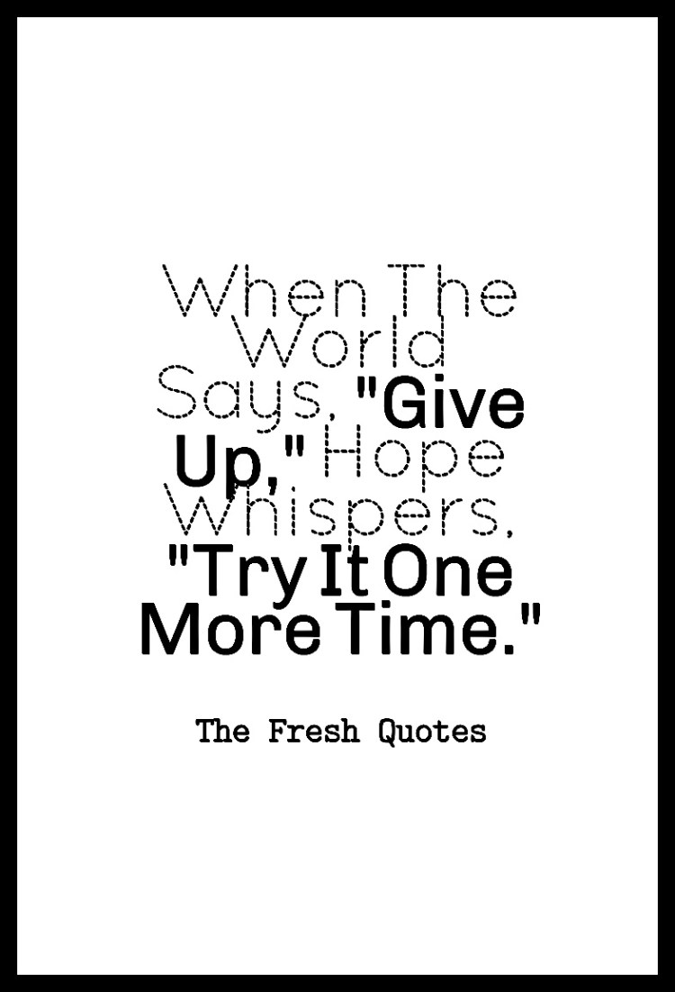 Hope Sayings when the world says give