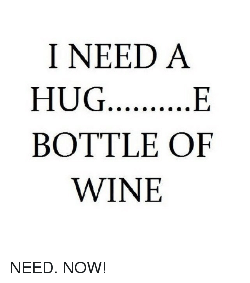 Hug Meme i need a hug e bottle of wine
