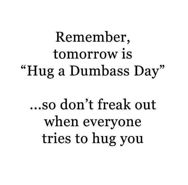 Hug Memes Remember tomorrow is hug a dumbass day so don't