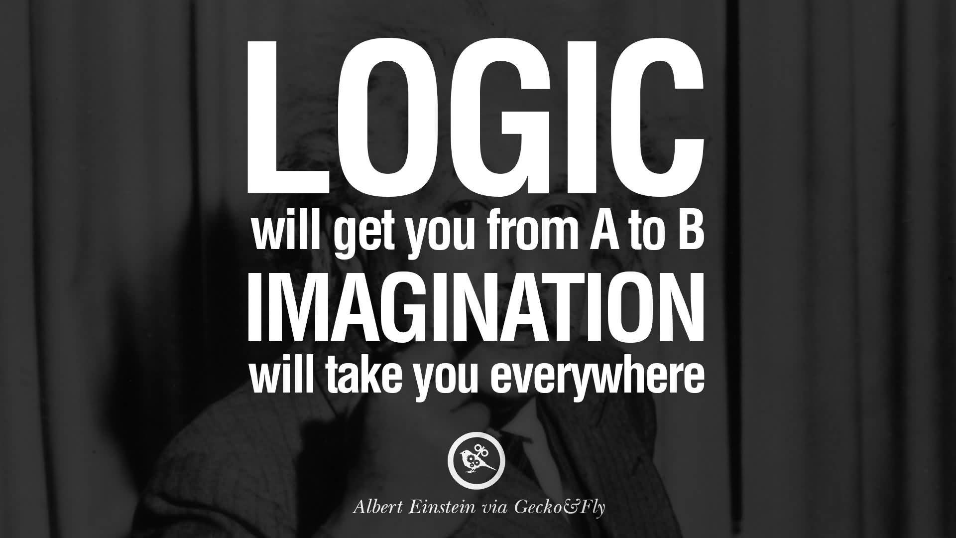 Logic Quotes Imagination Quotes Logic Will Get You From A To B Imagination Will