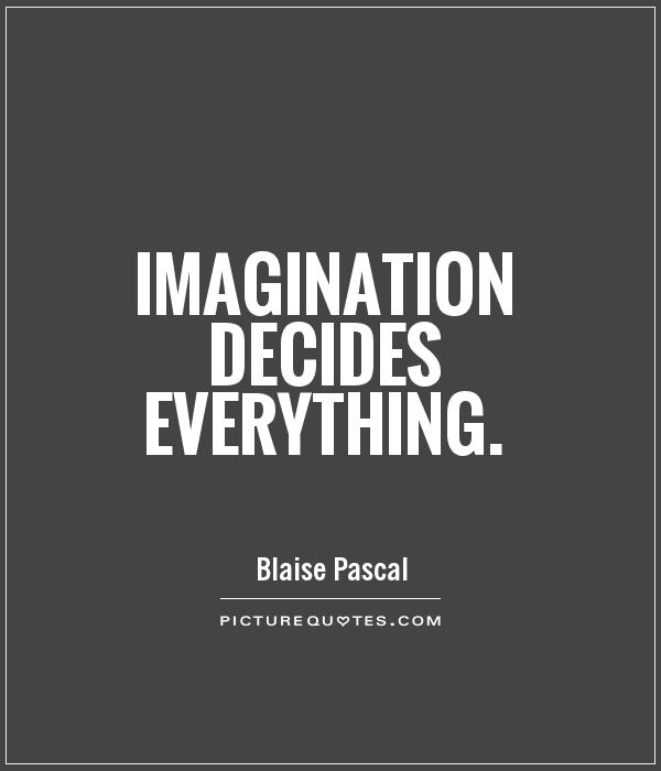 Imagination sayings imagination decides everything