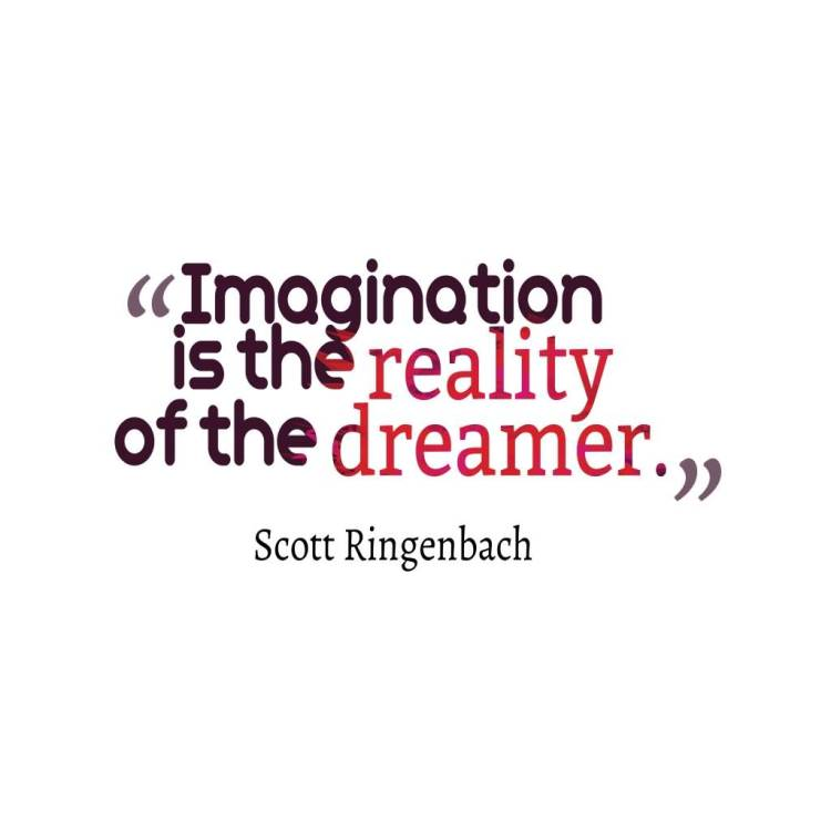 Imagination sayings imagination is the reality of the dreamer