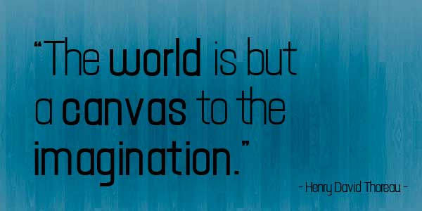 Imagination sayings the world is but a canvas to the imagination