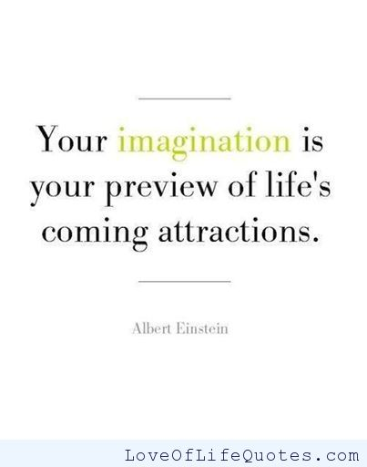 Imagination sayings your imagination is your preview of life's coming attractions,