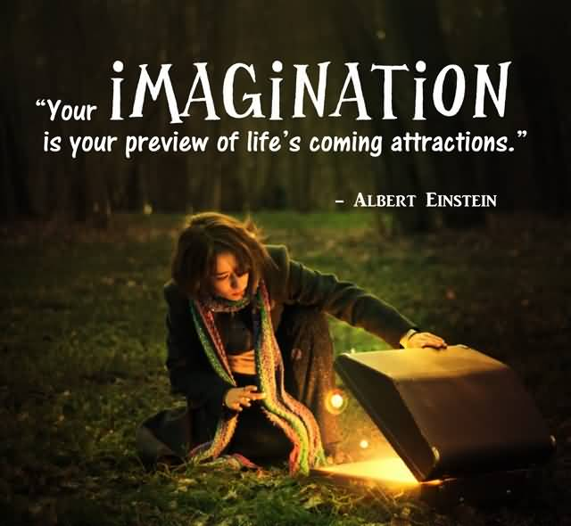 Imagination sayings your imagination is your preview of life's coming attractions