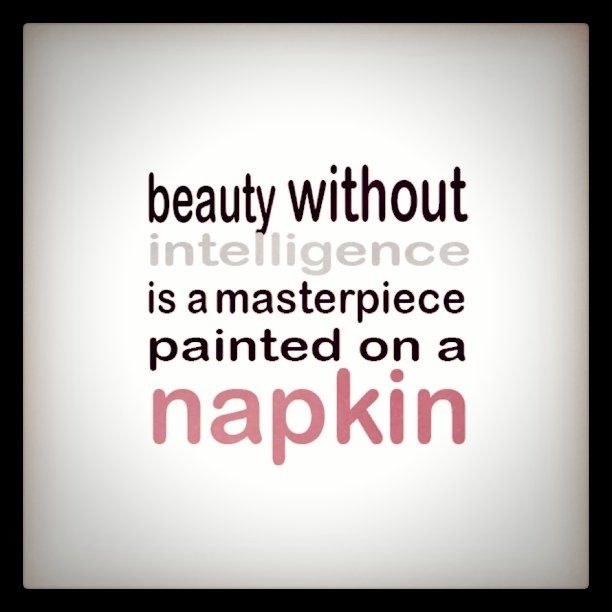 Intelligence Quotes beauty without intelligence is a masterpiece painted on a napkin.