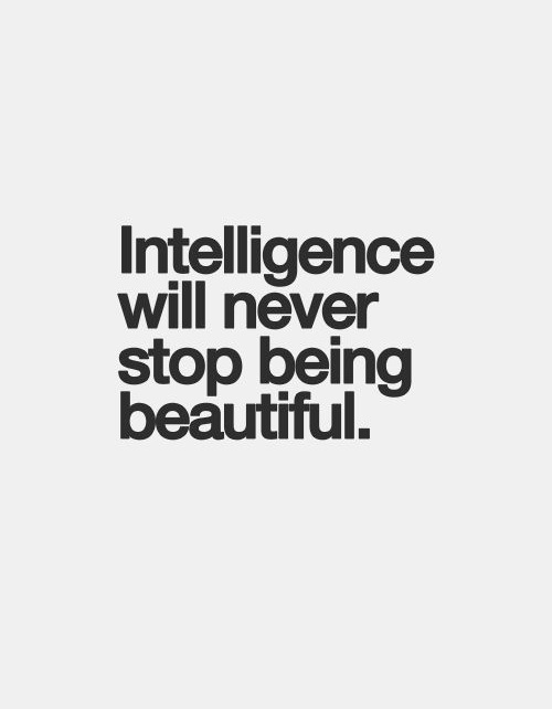 Intelligence Quotes intelligence will never stop being beautiful