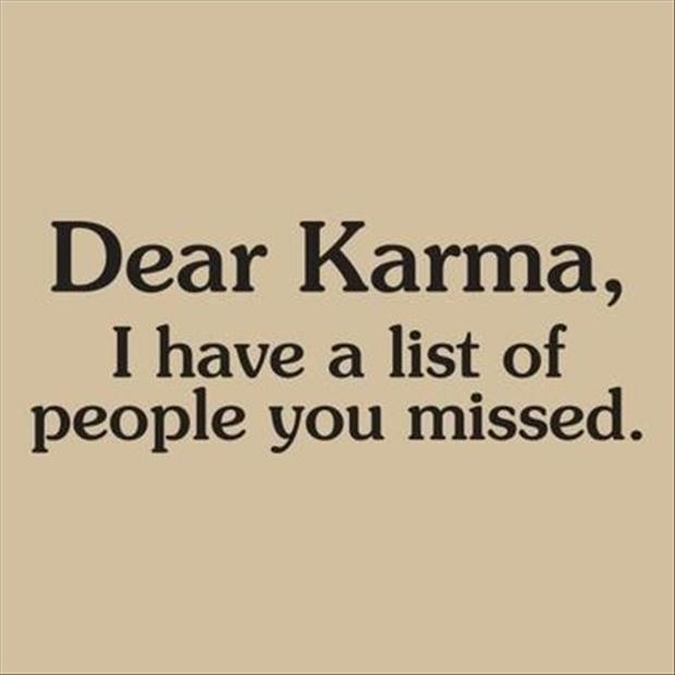 Interesting Quotes dear karma i have a list of people you missed