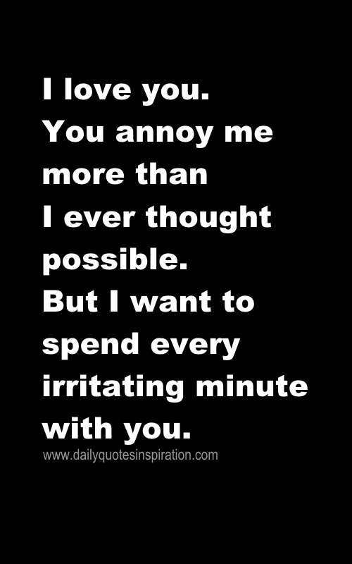 Interesting Quotes i love you you annoy me more than i ever thought possible