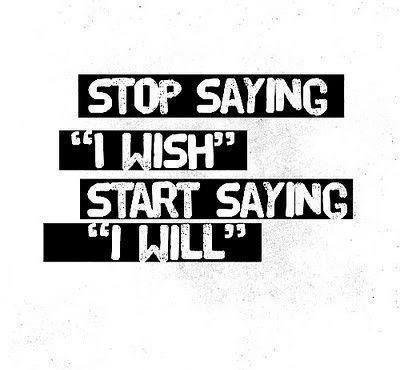 Interesting Quotes stip saying i wish start saying i will