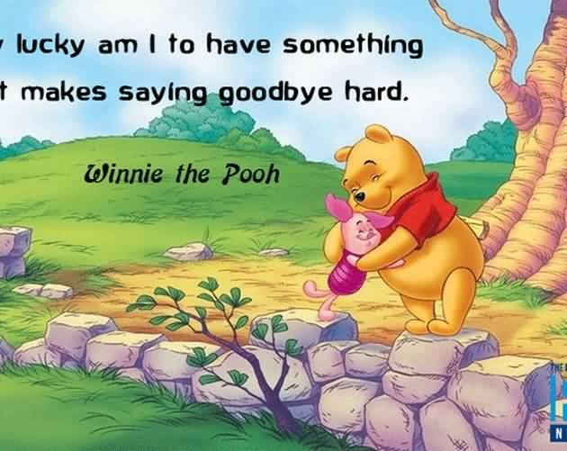 Interesting Quotes yes lucky am i to have something that makes saying goodbye hard