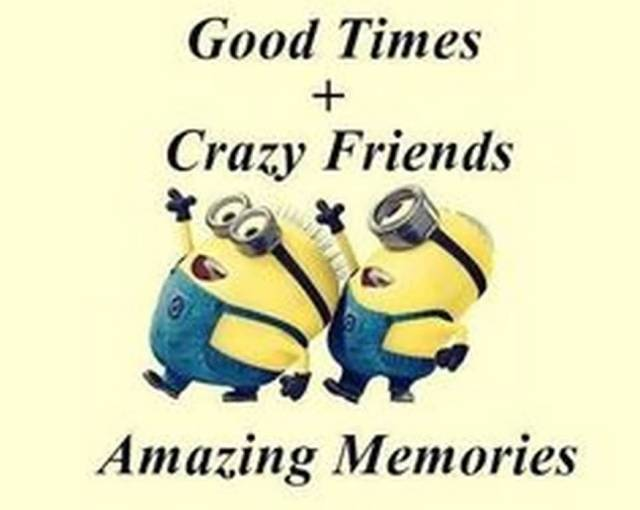Interesting sayings good times crazy friends amazing memories