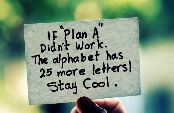 Interesting sayings if plan a did't work the alphabet has 25 more letters stay cool