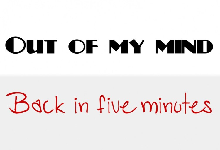 Interesting sayings out of my mind back in five minutes