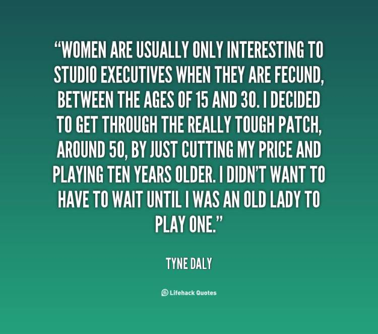 Interesting sayings women are usually only interesting to studio executives when they are fecund