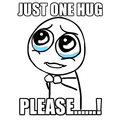 Just one hug please Funny Hug Meme