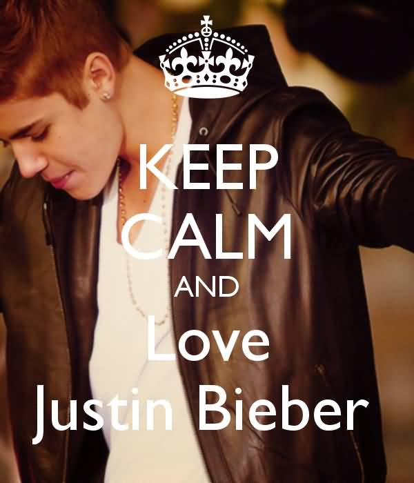 Justin Bieber Quotes keep calm and love justin bieber (2)