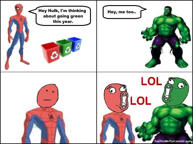LOL Meme Hey hulk I'm thinking about going green this year